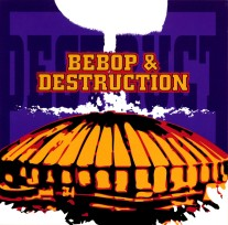 Bebop and Destruction
